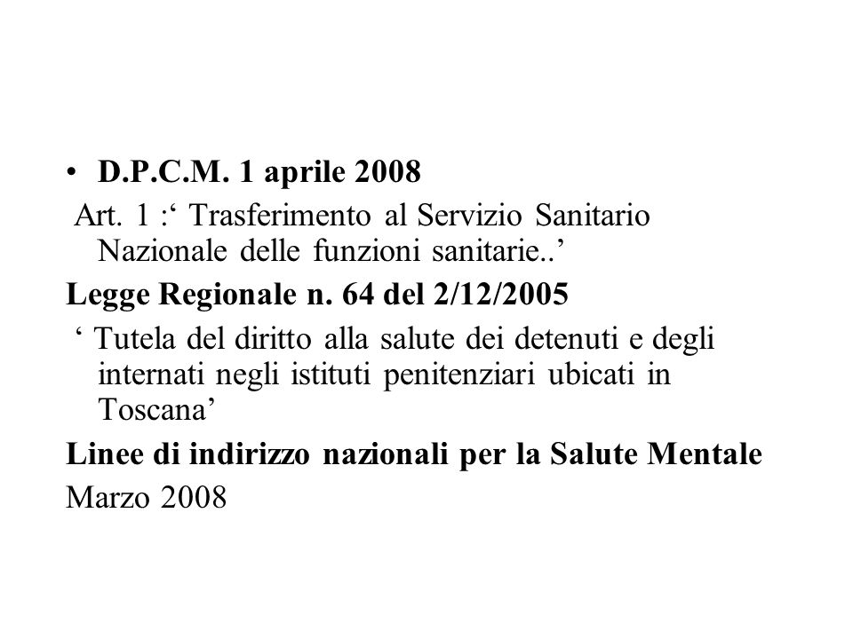 D.P.C.M. 1 aprile 2008Art. 1 :' Trasferimento al Servizio Sanitario Nazionale delle funzioni sanitarie..'