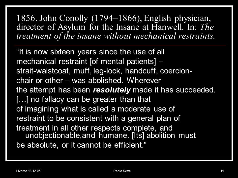 1856. John Conolly (1794–1866), English physician, director of Asylum for the Insane at Hanwell. In: The treatment of the insane without mechanical restraints.