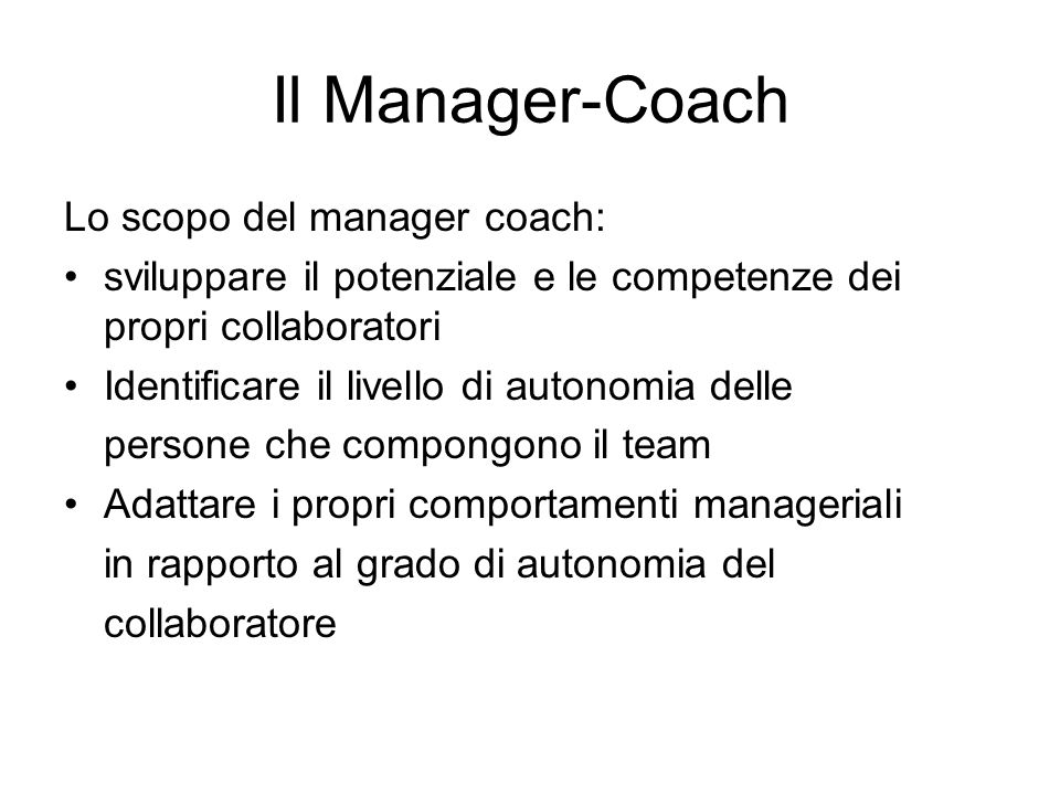Il Manager-Coach Lo scopo del manager coach: