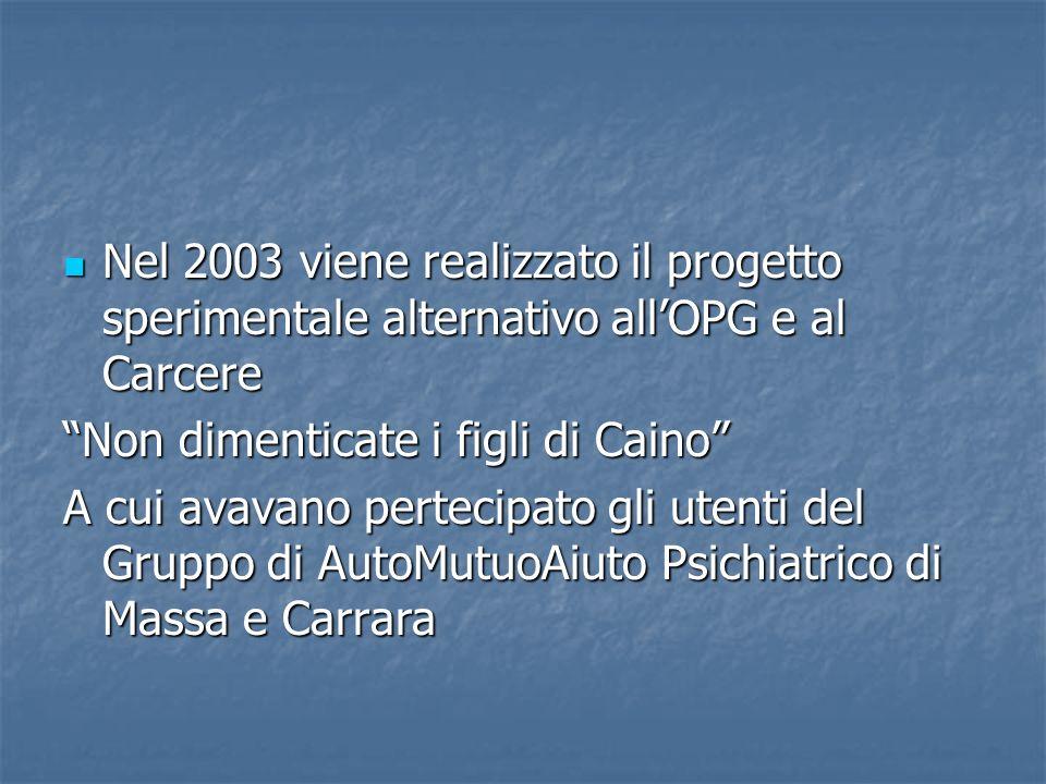 Nel 2003 viene realizzato il progetto sperimentale alternativo all'OPG e al Carcere