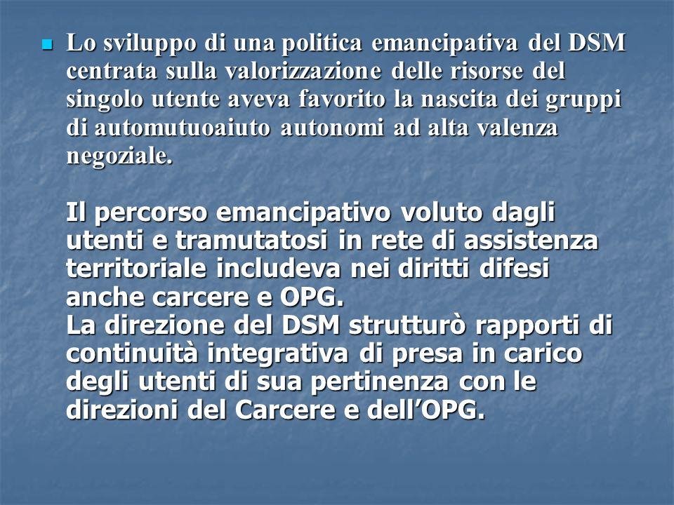 Lo sviluppo di una politica emancipativa del DSM centrata sulla valorizzazione delle risorse del singolo utente aveva favorito la nascita dei gruppi di automutuoaiuto autonomi ad alta valenza negoziale.
