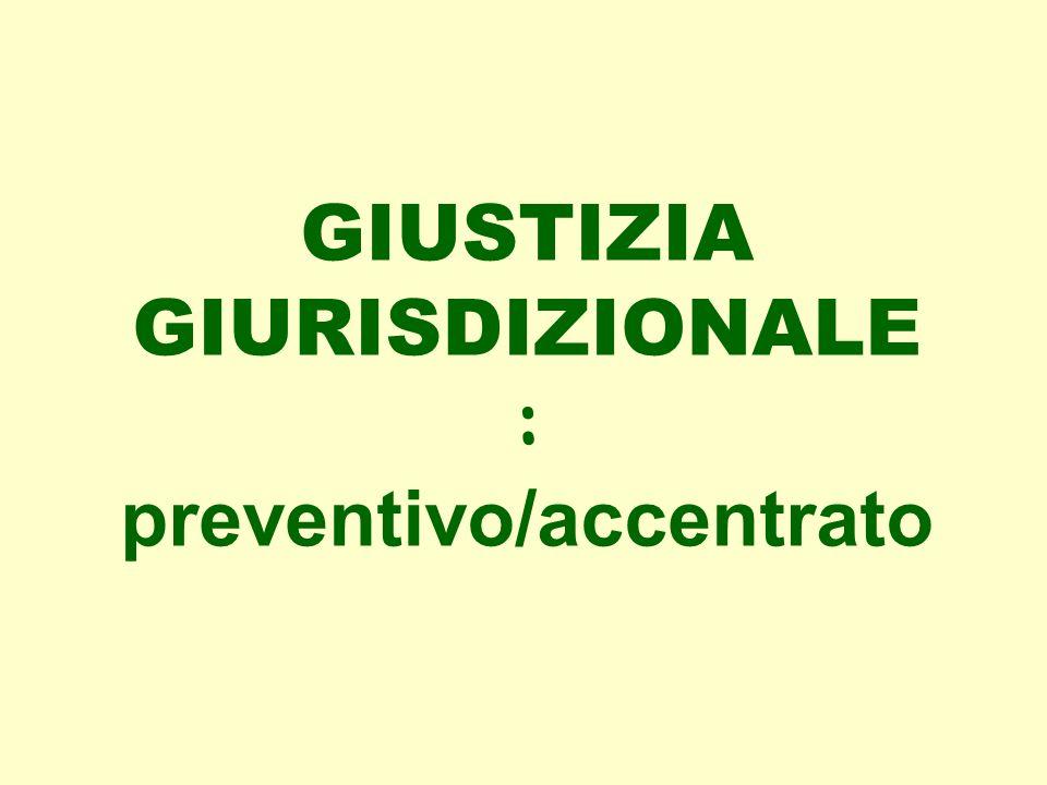 GIUSTIZIA GIURISDIZIONALE : preventivo/accentrato