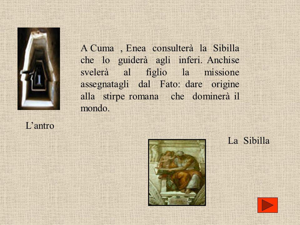 A Cuma , Enea consulterà la Sibilla che lo guiderà agli inferi