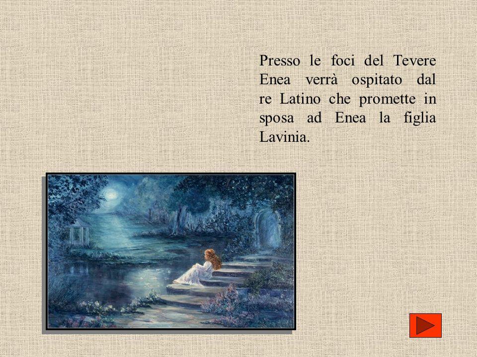 Presso le foci del Tevere Enea verrà ospitato dal re Latino che promette in sposa ad Enea la figlia Lavinia.
