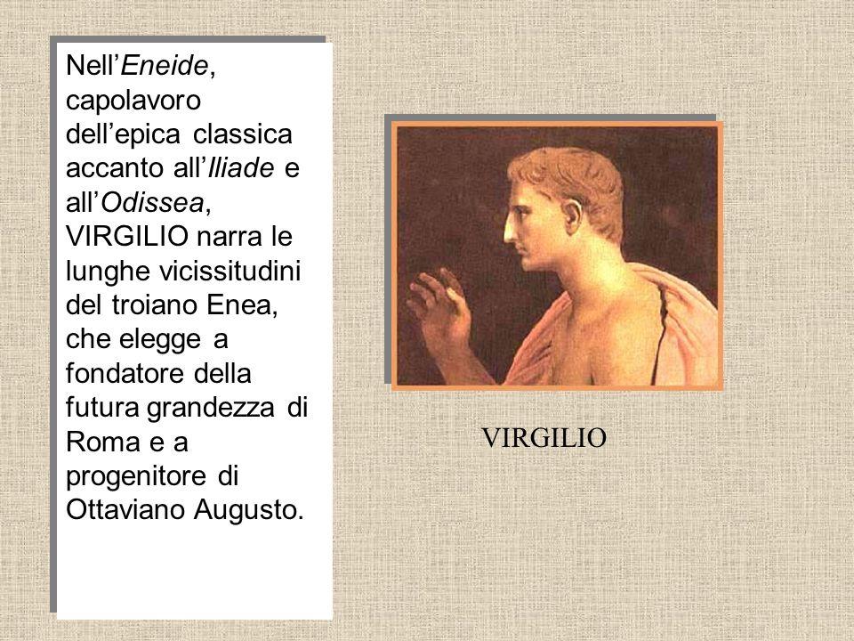 Nell'Eneide, capolavoro dell'epica classica accanto all'Iliade e all'Odissea, VIRGILIO narra le lunghe vicissitudini del troiano Enea, che elegge a fondatore della futura grandezza di Roma e a progenitore di Ottaviano Augusto.