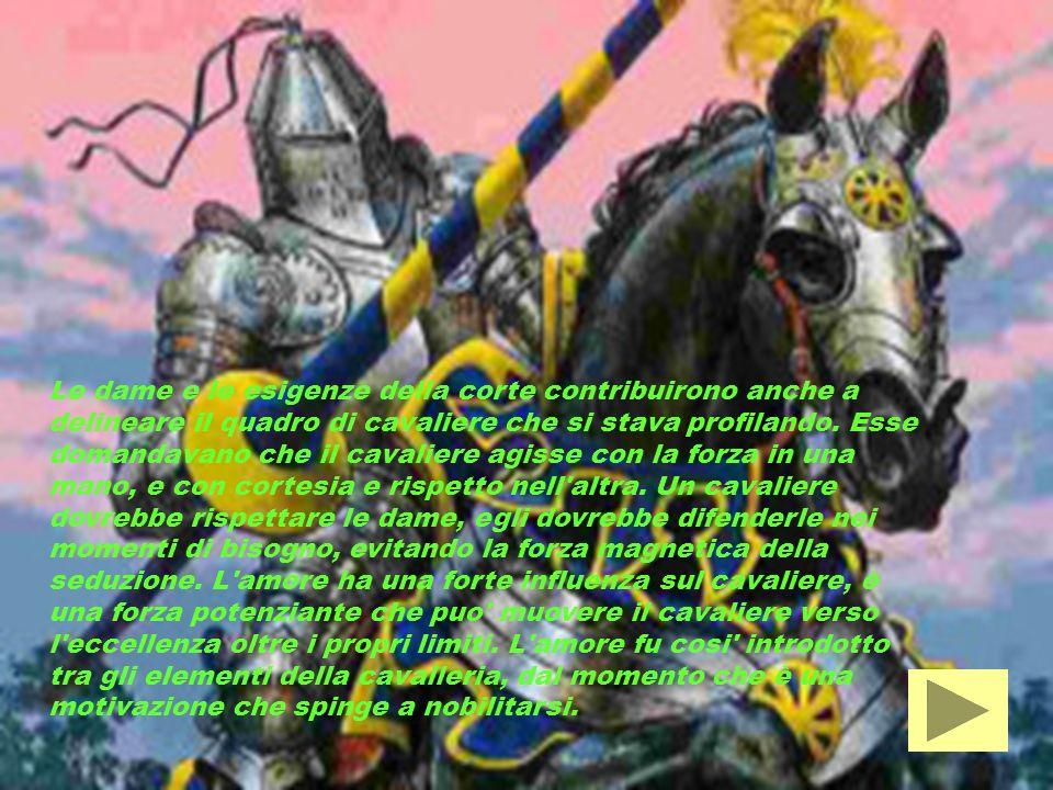 Le dame e le esigenze della corte contribuirono anche a delineare il quadro di cavaliere che si stava profilando.