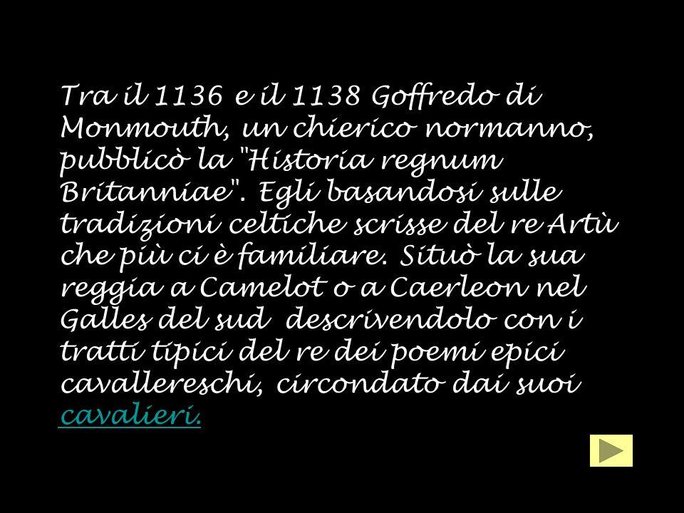 Tra il 1136 e il 1138 Goffredo di Monmouth, un chierico normanno, pubblicò la Historia regnum Britanniae .
