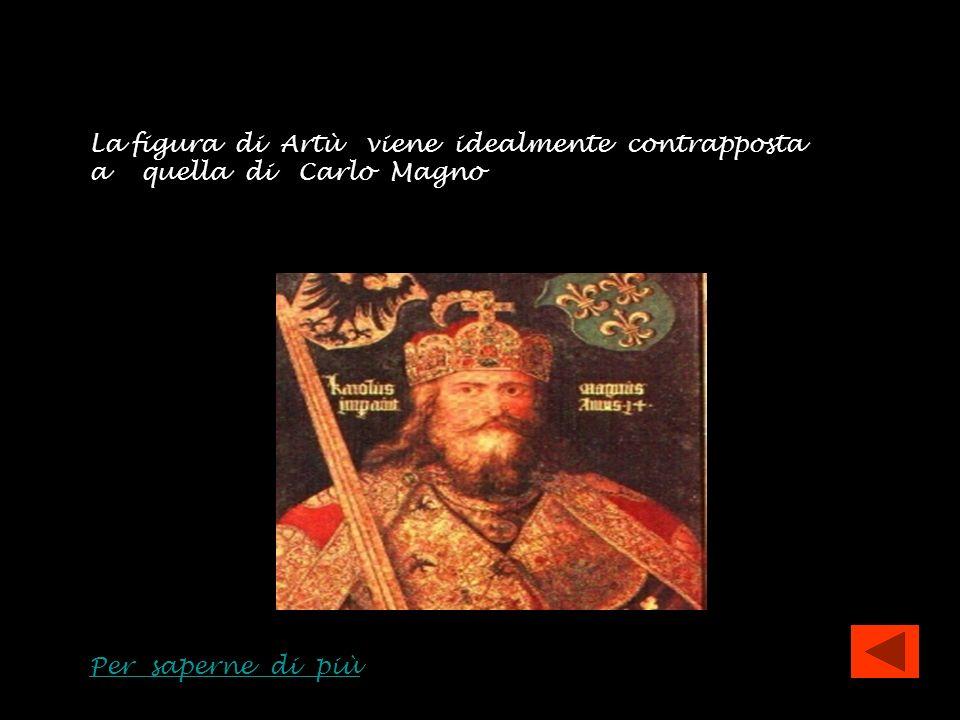 La figura di Artù viene idealmente contrapposta a quella di Carlo Magno