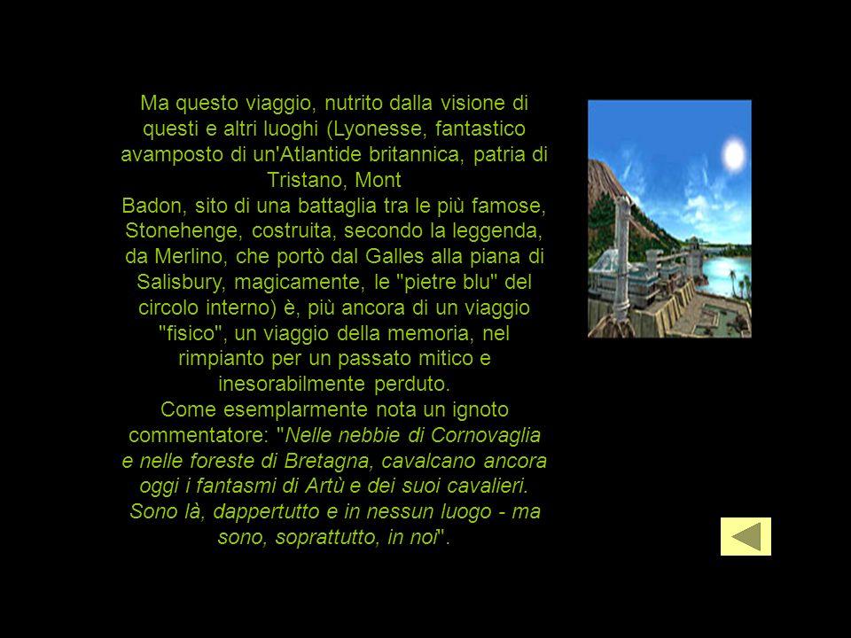 Ma questo viaggio, nutrito dalla visione di questi e altri luoghi (Lyonesse, fantastico avamposto di un Atlantide britannica, patria di Tristano, Mont