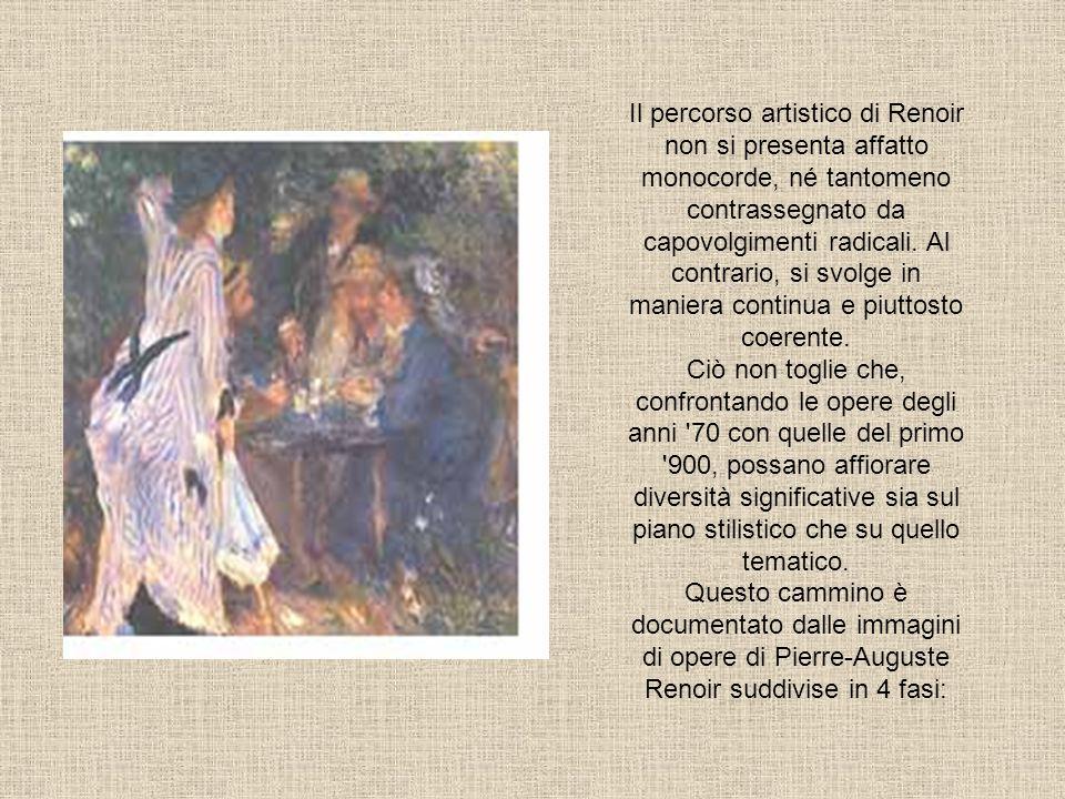 Il percorso artistico di Renoir non si presenta affatto monocorde, né tantomeno contrassegnato da capovolgimenti radicali. Al contrario, si svolge in maniera continua e piuttosto coerente. Ciò non toglie che, confrontando le opere degli anni 70 con quelle del primo 900, possano affiorare diversità significative sia sul piano stilistico che su quello tematico.