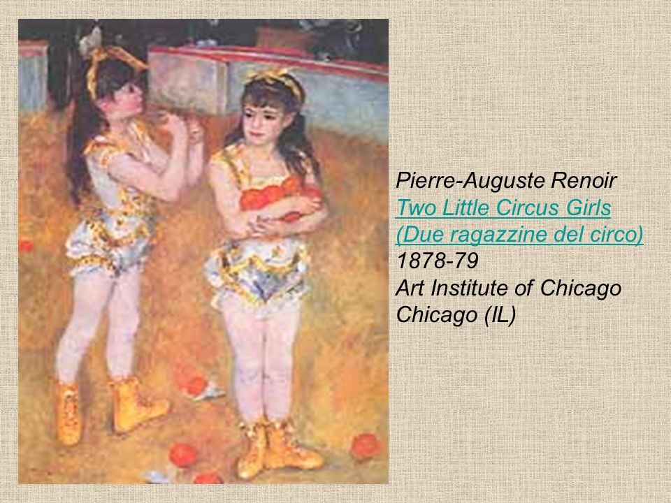 Pierre-Auguste Renoir Two Little Circus Girls (Due ragazzine del circo) 1878-79 Art Institute of Chicago Chicago (IL)