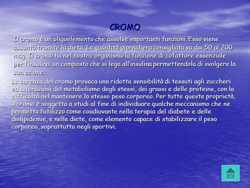 CROMO Il cromo è un oligoelemento che assolve importanti funzioni. Esso viene.