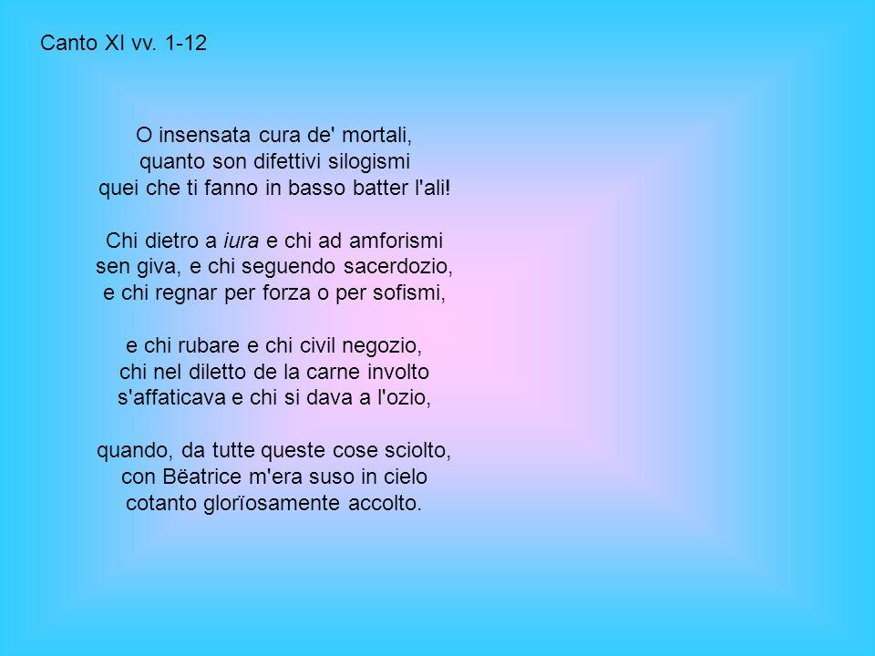 Canto XI vv. 1-12 O insensata cura de mortali, quanto son difettivi silogismi quei che ti fanno in basso batter l ali!