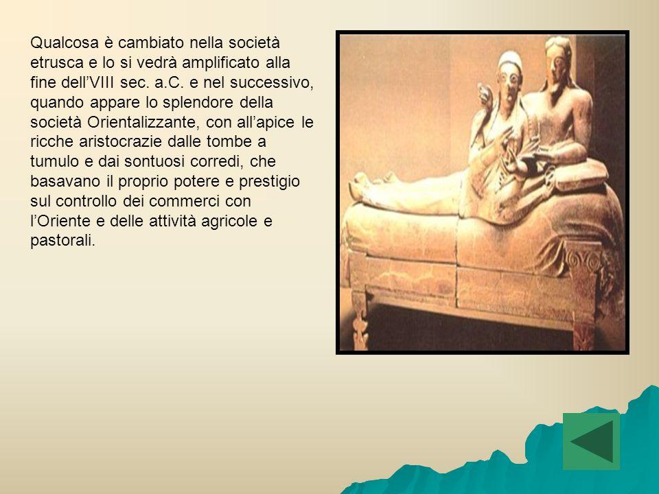 Qualcosa è cambiato nella società etrusca e lo si vedrà amplificato alla fine dell'VIII sec.
