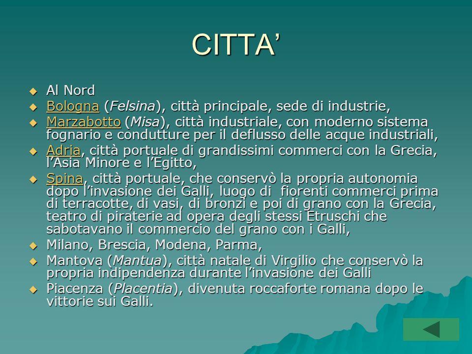 CITTA' Al Nord Bologna (Felsina), città principale, sede di industrie,