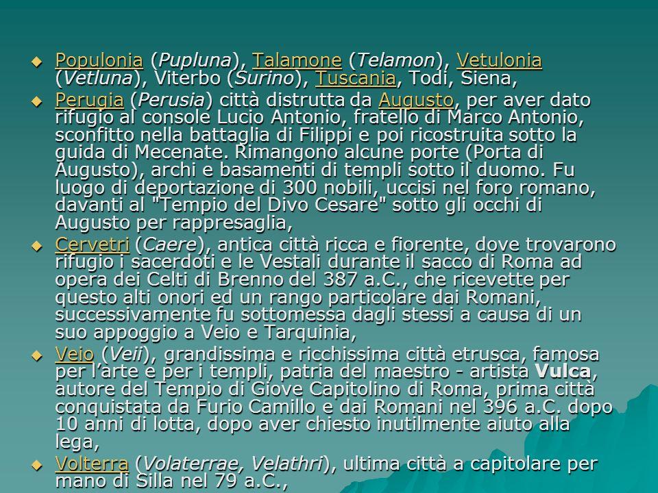 Populonia (Pupluna), Talamone (Telamon), Vetulonia (Vetluna), Viterbo (Surino), Tuscania, Todi, Siena,