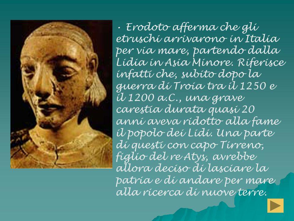 Erodoto afferma che gli etruschi arrivarono in Italia per via mare, partendo dalla Lidia in Asia Minore.