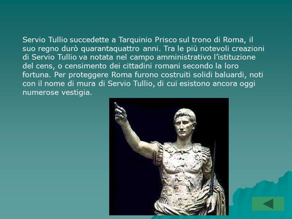 Servio Tullio succedette a Tarquinio Prisco sul trono di Roma, il suo regno durò quarantaquattro anni.
