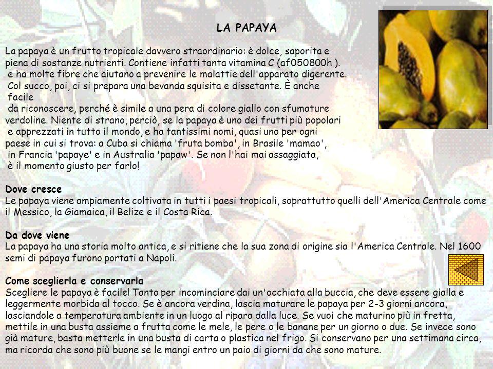 LA PAPAYA La papaya è un frutto tropicale davvero straordinario: è dolce, saporita e.