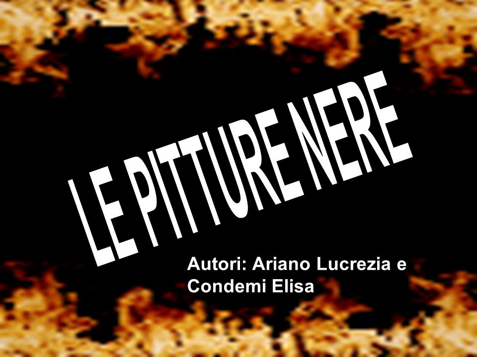 LE PITTURE NERE Autori: Ariano Lucrezia e Condemi Elisa