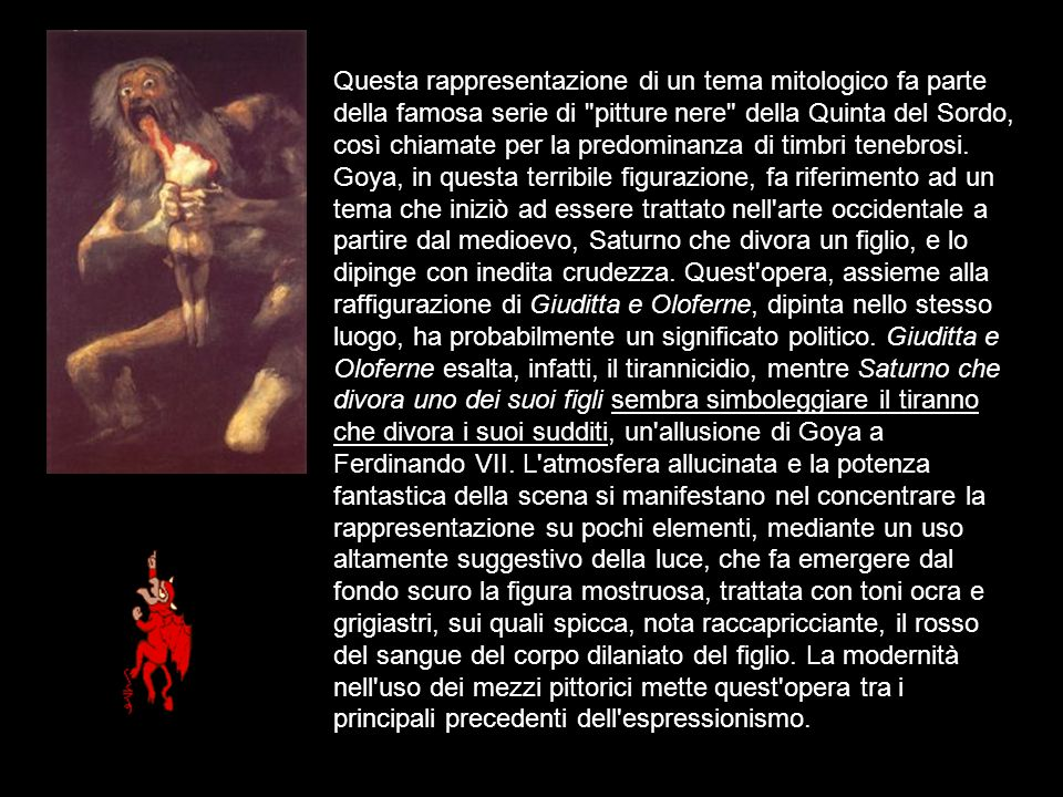 Questa rappresentazione di un tema mitologico fa parte della famosa serie di pitture nere della Quinta del Sordo, così chiamate per la predominanza di timbri tenebrosi.