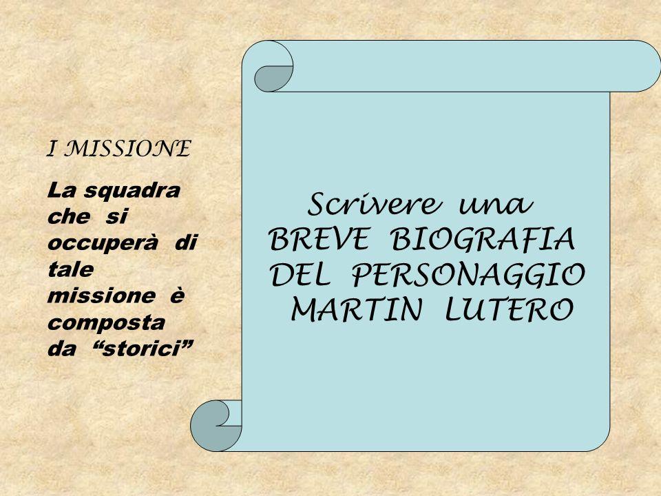Scrivere una BREVE BIOGRAFIA DEL PERSONAGGIO MARTIN LUTERO I MISSIONE