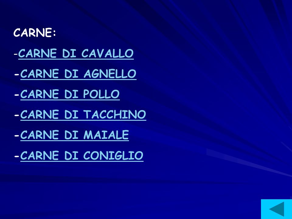 CARNE: CARNE DI CAVALLO. -CARNE DI AGNELLO. -CARNE DI POLLO. -CARNE DI TACCHINO. -CARNE DI MAIALE.