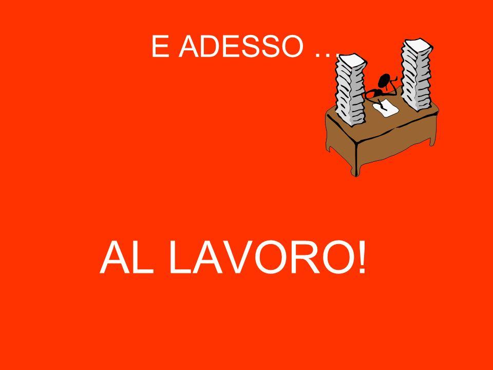 E ADESSO … AL LAVORO!