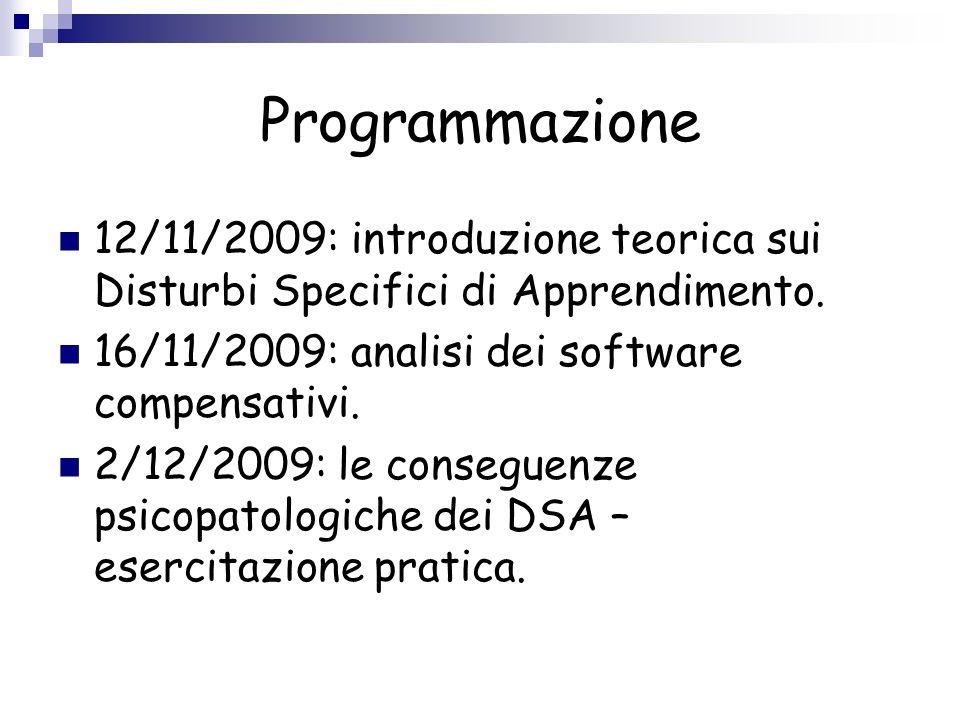 Programmazione 12/11/2009: introduzione teorica sui Disturbi Specifici di Apprendimento. 16/11/2009: analisi dei software compensativi.