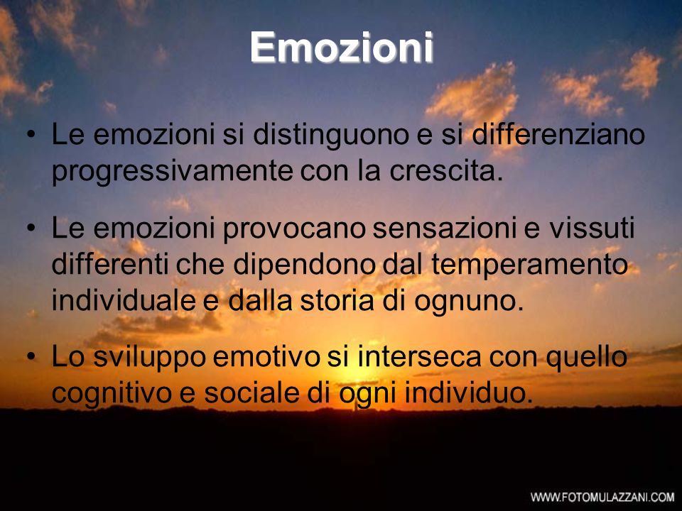 Emozioni Le emozioni si distinguono e si differenziano progressivamente con la crescita.
