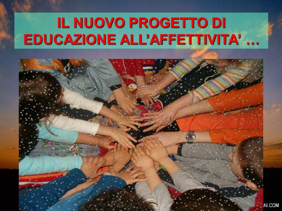 IL NUOVO PROGETTO DI EDUCAZIONE ALL'AFFETTIVITA' …