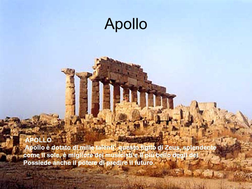 Apollo APOLLO. Apollo è dotato di mille talenti: questo figlio di Zeus, splendente come il sole, è migliore dei musicisti e il più bello degli dei.