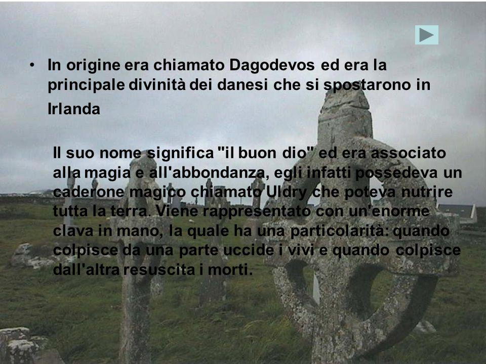 In origine era chiamato Dagodevos ed era la principale divinità dei danesi che si spostarono in Irlanda