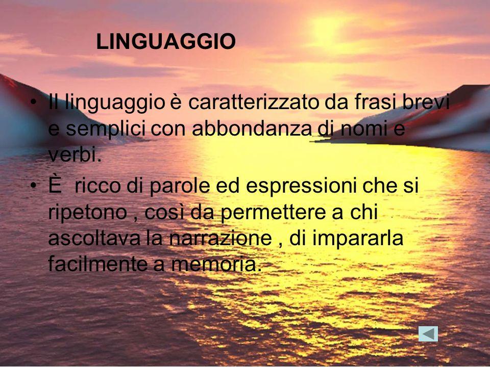 LINGUAGGIO Il linguaggio è caratterizzato da frasi brevi e semplici con abbondanza di nomi e verbi.