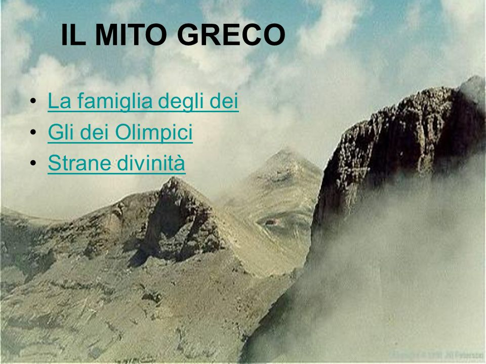 IL MITO GRECO La famiglia degli dei Gli dei Olimpici Strane divinità