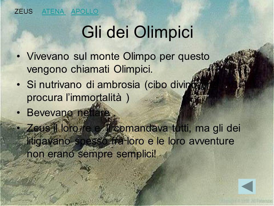 ZEUS ATENA APOLLO Gli dei Olimpici. Vivevano sul monte Olimpo per questo vengono chiamati Olimpici.