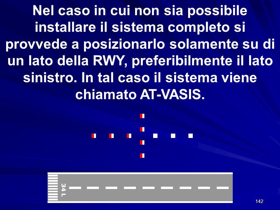 Nel caso in cui non sia possibile installare il sistema completo si provvede a posizionarlo solamente su di un lato della RWY, preferibilmente il lato sinistro. In tal caso il sistema viene chiamato AT-VASIS.