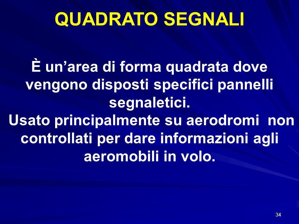 QUADRATO SEGNALI È un'area di forma quadrata dove vengono disposti specifici pannelli segnaletici.