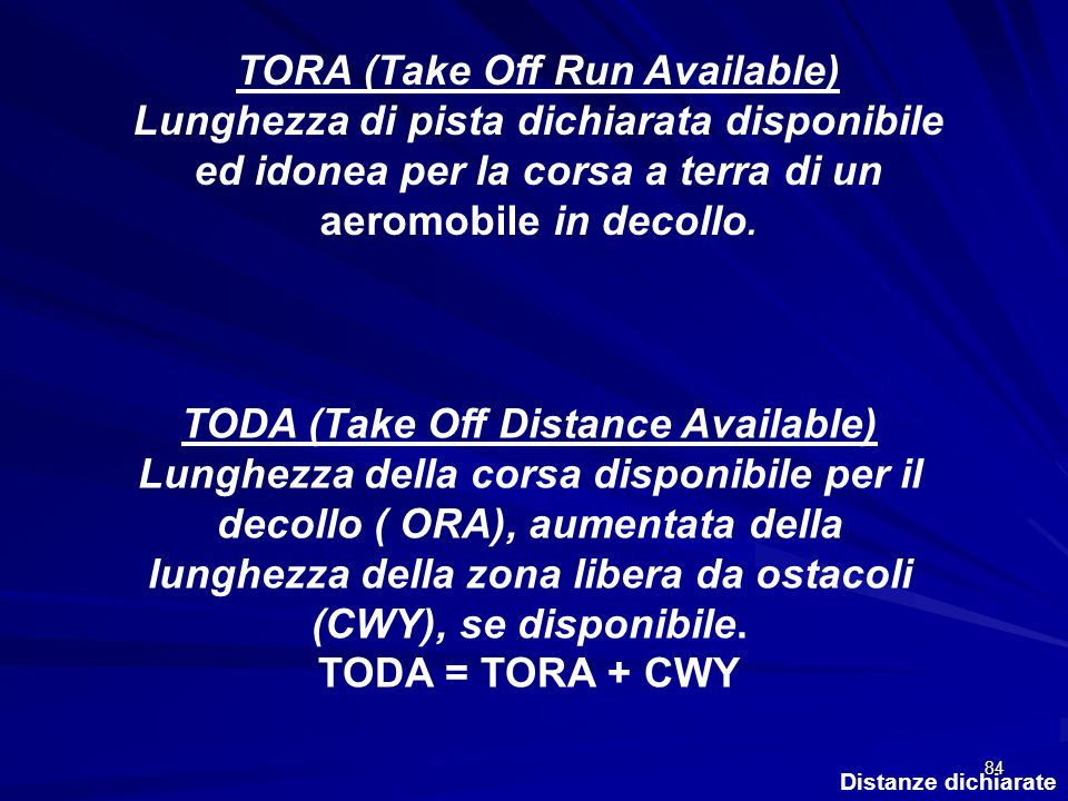 TORA (Take Off Run Available) Lunghezza di pista dichiarata disponibile ed idonea per la corsa a terra di un aeromobile in decollo.