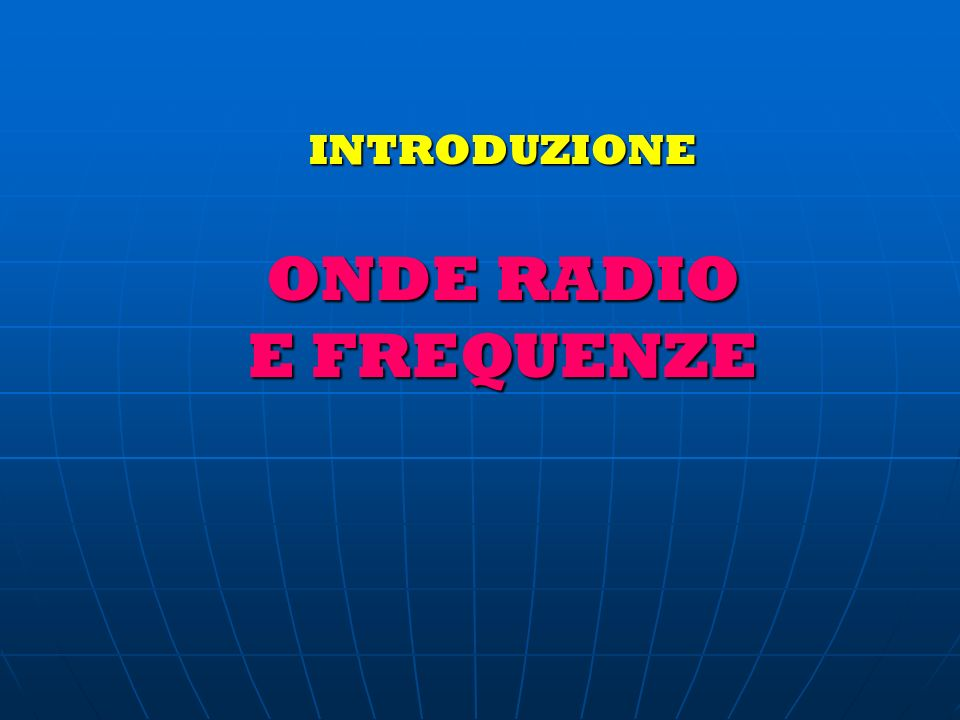 INTRODUZIONE ONDE RADIO E FREQUENZE