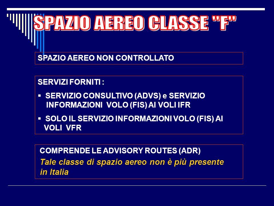 SPAZIO AEREO CLASSE F SPAZIO AEREO NON CONTROLLATO SERVIZI FORNITI :