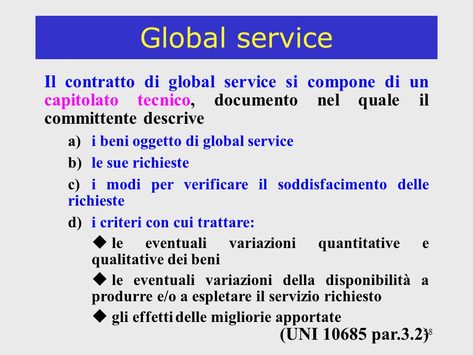Global service Il contratto di global service si compone di un capitolato tecnico, documento nel quale il committente descrive.