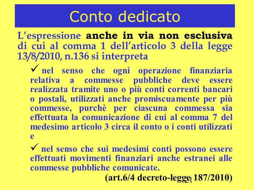 Conto dedicato L'espressione anche in via non esclusiva di cui al comma 1 dell'articolo 3 della legge 13/8/2010, n.136 si interpreta.
