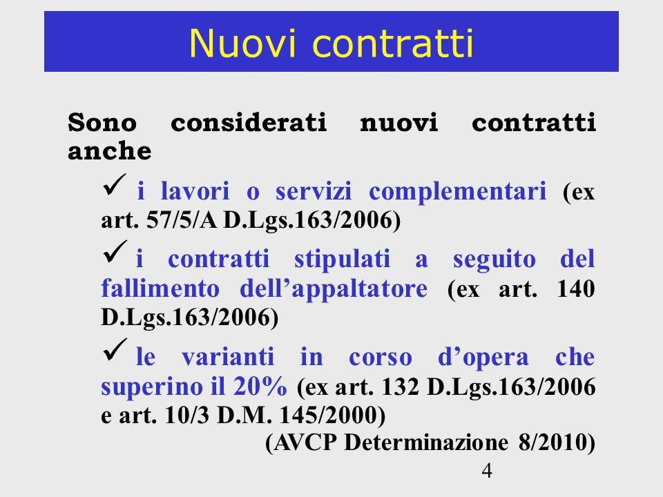 Nuovi contratti Sono considerati nuovi contratti anche. i lavori o servizi complementari (ex art. 57/5/A D.Lgs.163/2006)