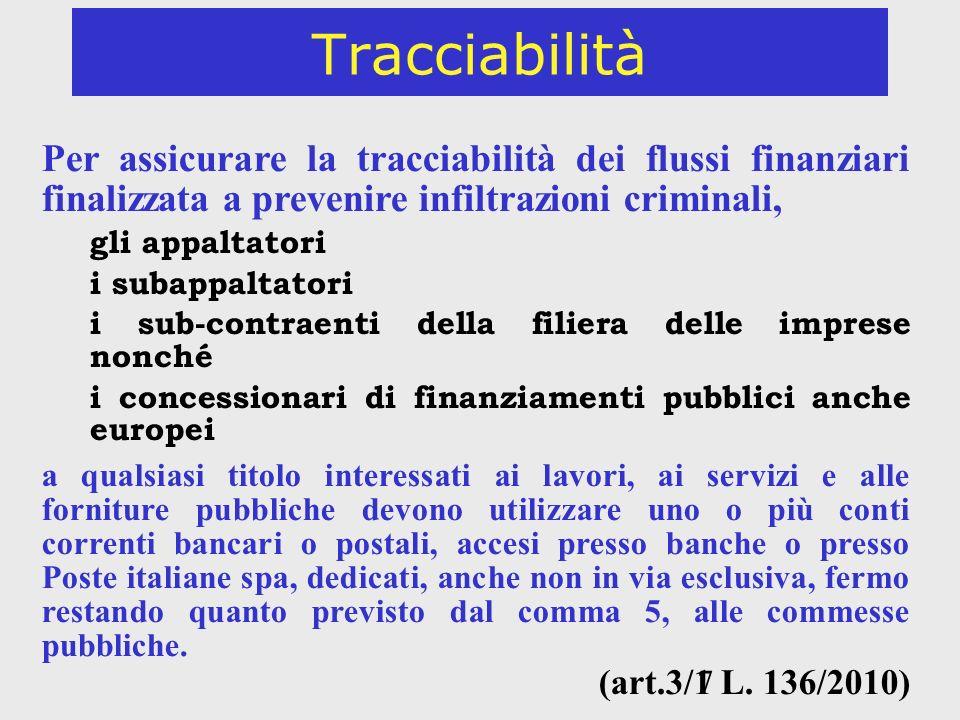 Tracciabilità Per assicurare la tracciabilità dei flussi finanziari finalizzata a prevenire infiltrazioni criminali,