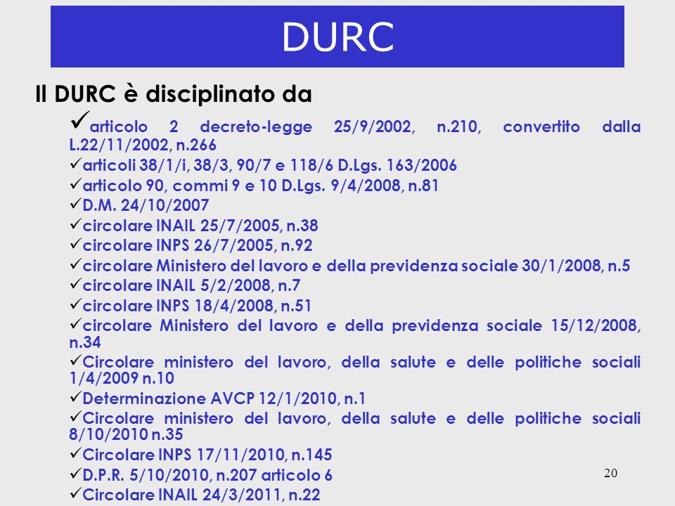 DURC Il DURC è disciplinato da. articolo 2 decreto-legge 25/9/2002, n.210, convertito dalla L.22/11/2002, n.266.