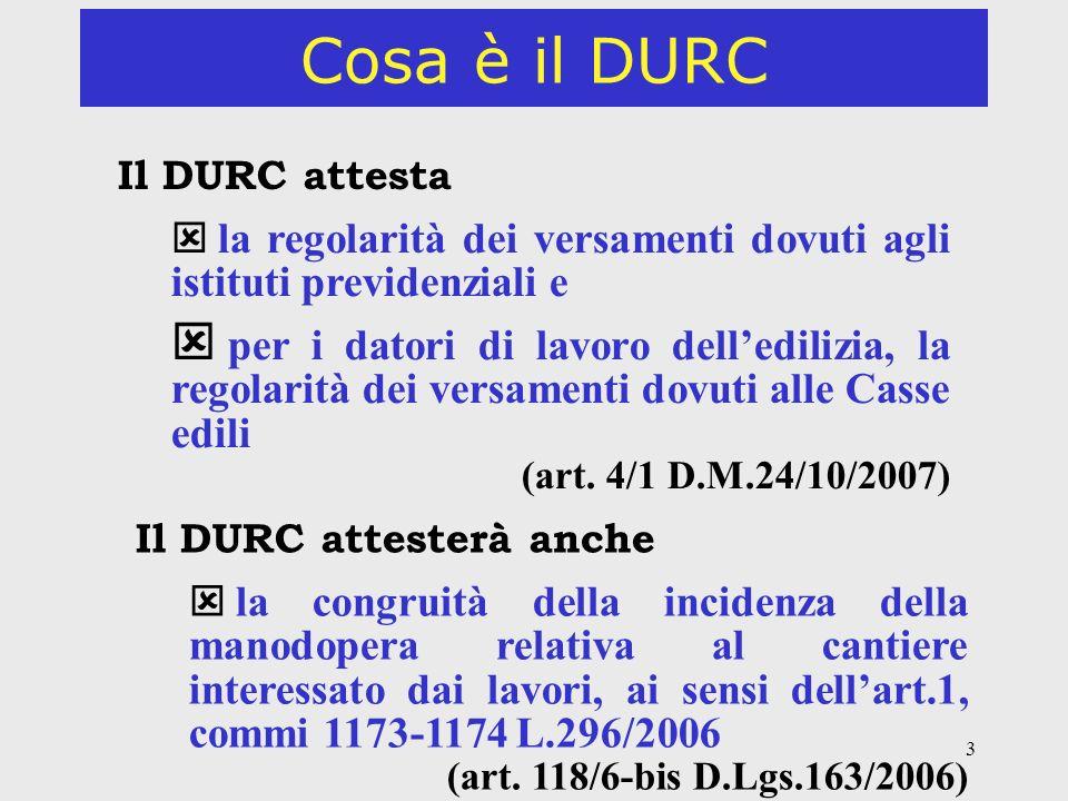 Cosa è il DURC Il DURC attesta. la regolarità dei versamenti dovuti agli istituti previdenziali e.