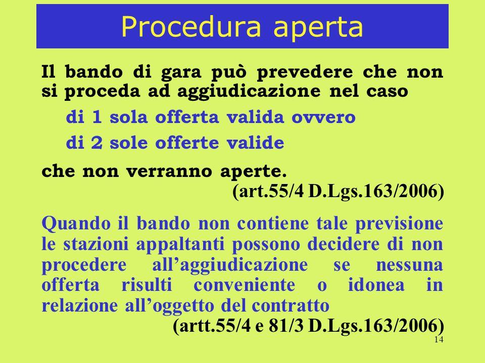 Procedura aperta Il bando di gara può prevedere che non si proceda ad aggiudicazione nel caso. di 1 sola offerta valida ovvero.