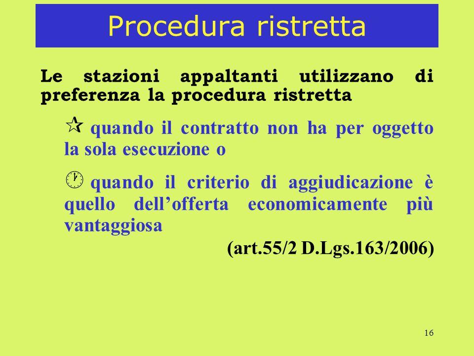 Procedura ristretta Le stazioni appaltanti utilizzano di preferenza la procedura ristretta.