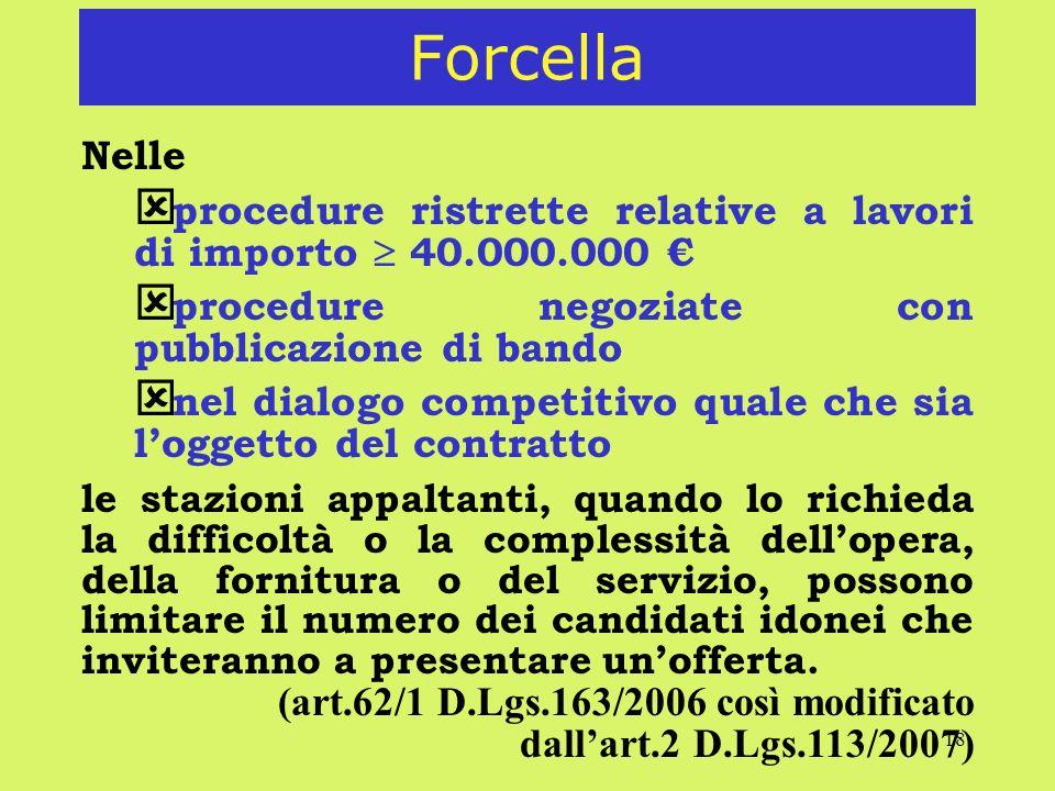 Forcella Nelle. procedure ristrette relative a lavori di importo  40.000.000 € procedure negoziate con pubblicazione di bando.